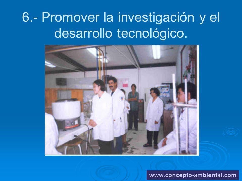 6.- Promover la investigación y el desarrollo tecnológico. www.concepto-ambiental.com