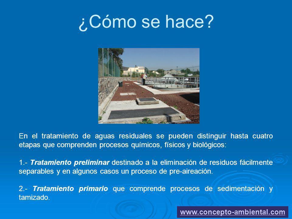 ¿Cómo se hace? www.concepto-ambiental.com En el tratamiento de aguas residuales se pueden distinguir hasta cuatro etapas que comprenden procesos quími