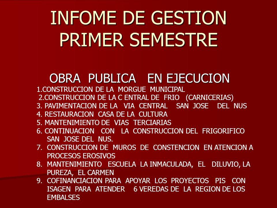 INFOME DE GESTION PRIMER SEMESTRE OBRA PUBLICA EN EJECUCION 1.CONSTRUCCION DE LA MORGUE MUNICIPAL 2.CONSTRUCCION DE LA C ENTRAL DE FRIO (CARNICERIAS) 3.