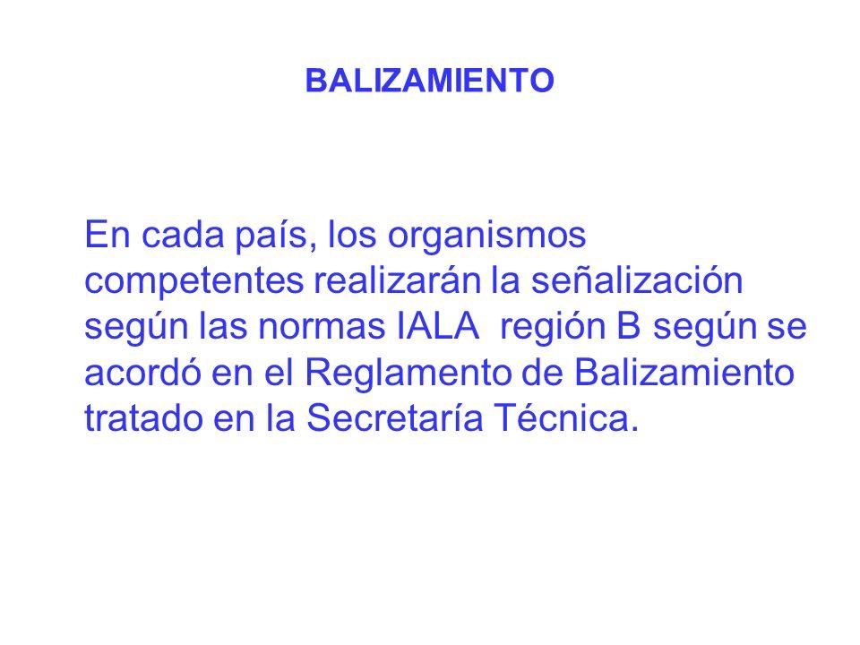 BALIZAMIENTO En cada país, los organismos competentes realizarán la señalización según las normas IALA región B según se acordó en el Reglamento de Balizamiento tratado en la Secretaría Técnica.