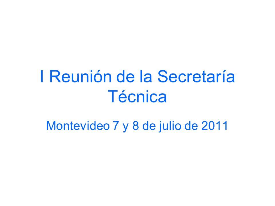 I Reunión de la Secretaría Técnica Montevideo 7 y 8 de julio de 2011