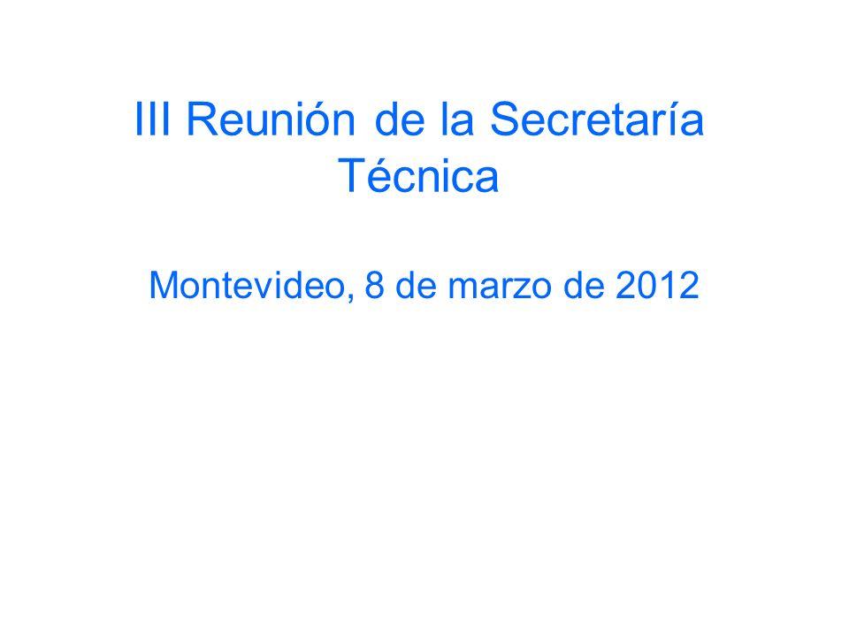 III Reunión de la Secretaría Técnica Montevideo, 8 de marzo de 2012
