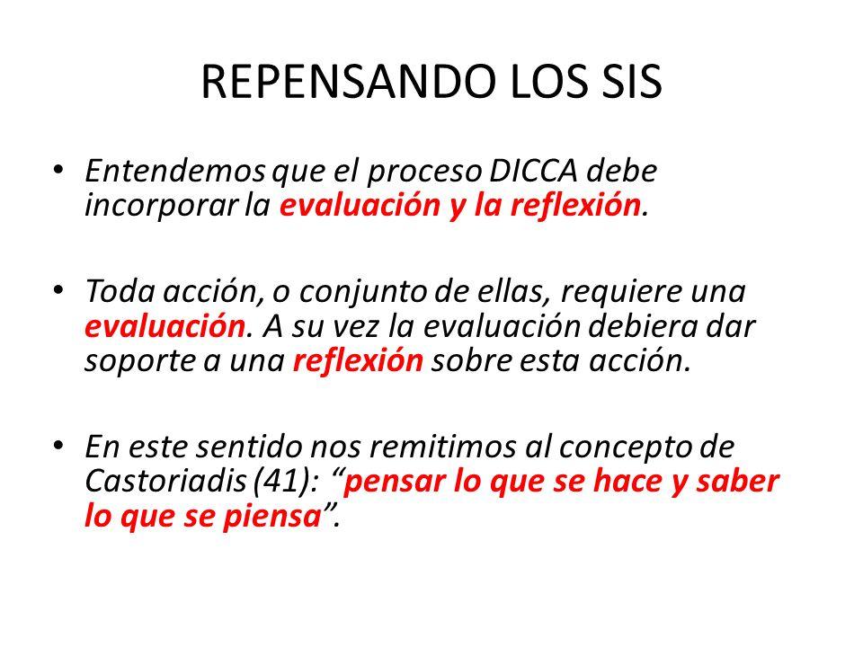 REPENSANDO LOS SIS Entendemos que el proceso DICCA debe incorporar la evaluación y la reflexión. Toda acción, o conjunto de ellas, requiere una evalua
