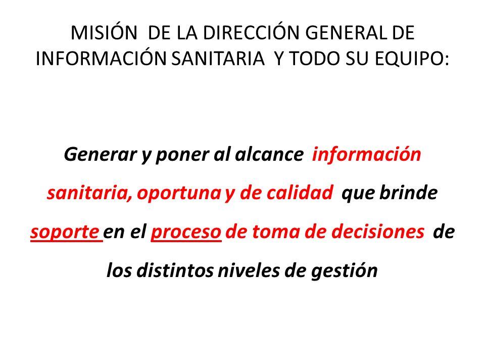 MISIÓN DE LA DIRECCIÓN GENERAL DE INFORMACIÓN SANITARIA Y TODO SU EQUIPO: Generar y poner al alcance información sanitaria, oportuna y de calidad que