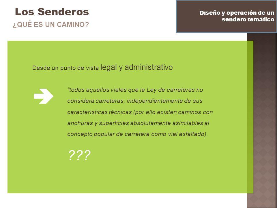 Los Senderos Desde un punto de vista legal y administrativo Diseño y operación de un sendero temático ¿QUÉ ES UN CAMINO? todos aquellos viales que la