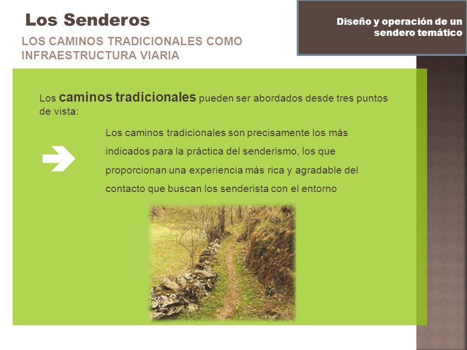 Los Senderos Los caminos tradicionales pueden ser abordados desde tres puntos de vista: Diseño y operación de un sendero temático LOS CAMINOS TRADICIO