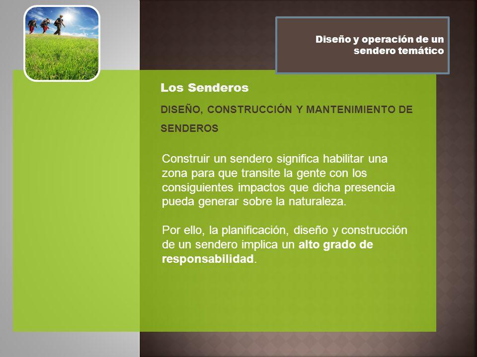 Diseño y operación de un sendero temático Los Senderos DISEÑO, CONSTRUCCIÓN Y MANTENIMIENTO DE SENDEROS