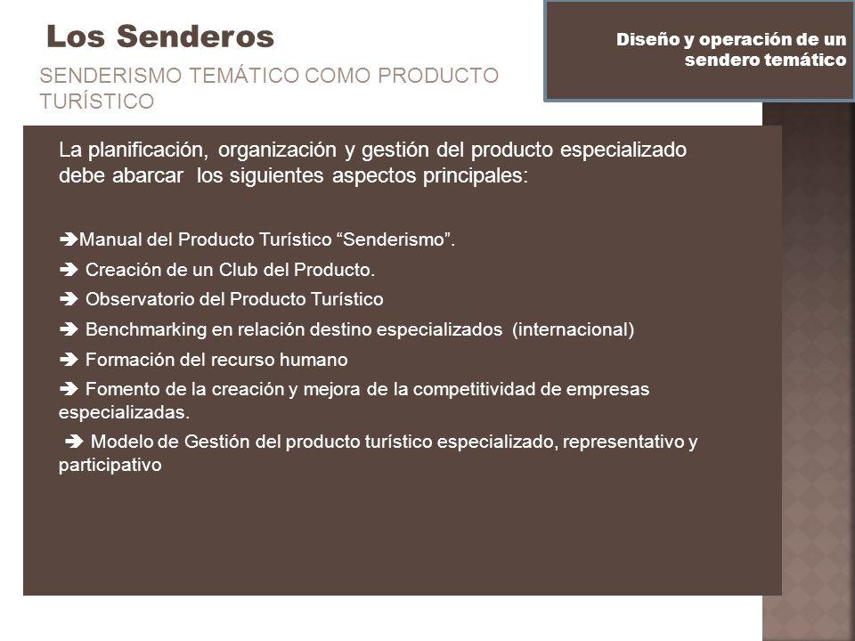 Los Senderos Diseño y operación de un sendero temático La planificación, organización y gestión del producto especializado debe abarcar los siguientes