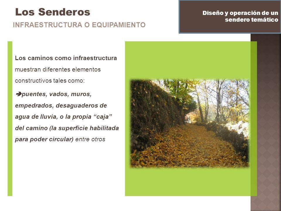 Los Senderos Los caminos como infraestructura muestran diferentes elementos constructivos tales como: puentes, vados, muros, empedrados, desaguaderos