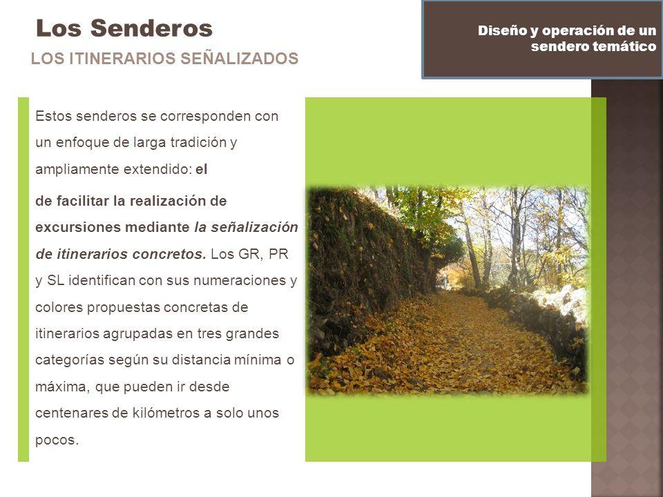 Los Senderos Estos senderos se corresponden con un enfoque de larga tradición y ampliamente extendido: el de facilitar la realización de excursiones m