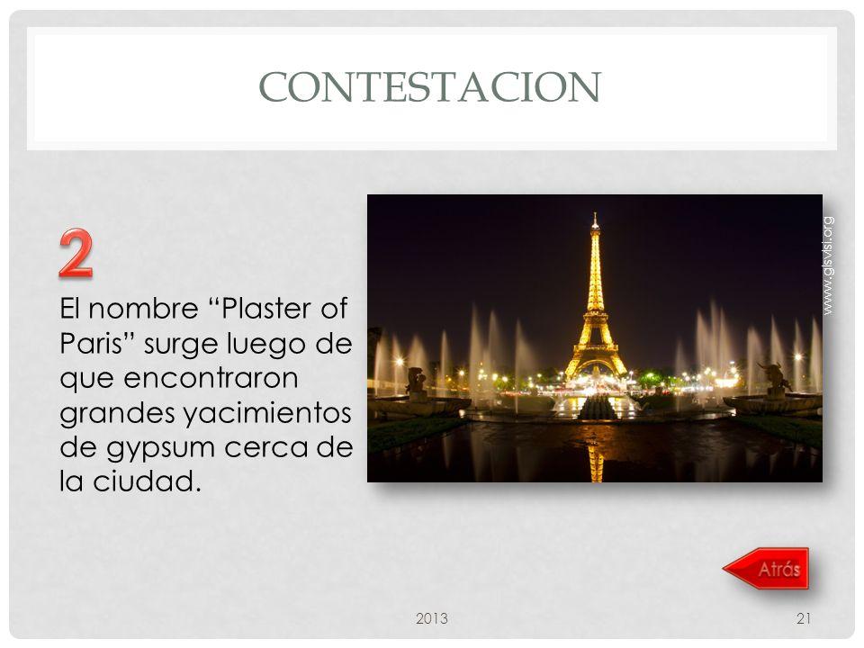 CONTESTACION 201321 El nombre Plaster of Paris surge luego de que encontraron grandes yacimientos de gypsum cerca de la ciudad.