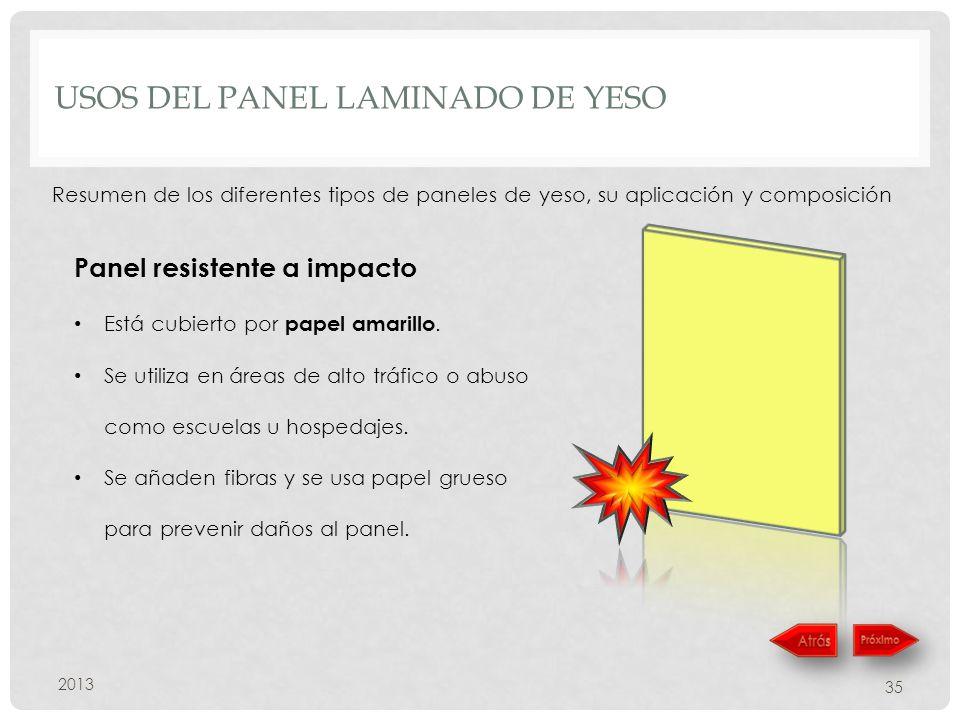USOS DEL PANEL LAMINADO DE YESO 2013 35 Resumen de los diferentes tipos de paneles de yeso, su aplicación y composición Panel resistente a impacto Está cubierto por papel amarillo.