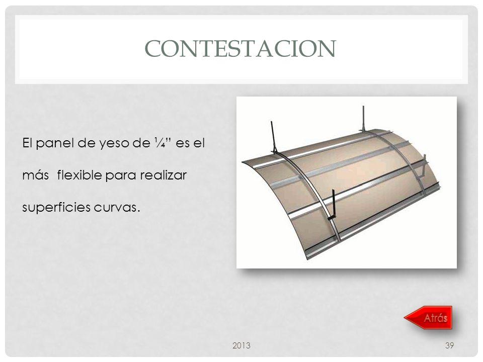 CONTESTACION 201339 El panel de yeso de ¼ es el más flexible para realizar superficies curvas.
