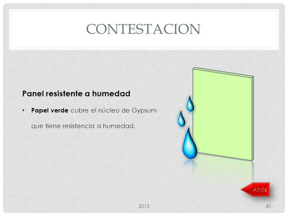 CONTESTACION 201340 Panel resistente a humedad Papel verde cubre el núcleo de Gypsum que tiene resistencia a humedad.