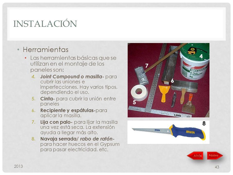 INSTALACIÓN Herramientas Las herramientas básicas que se utilizan en el montaje de los paneles son: 4. Joint Compound o masilla- para cubrir las union