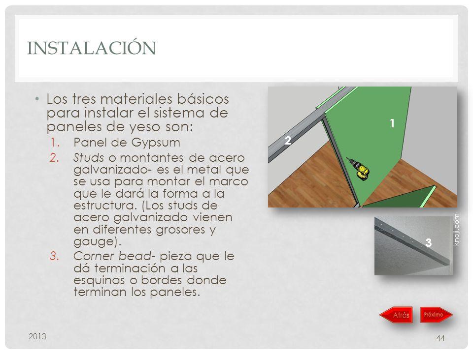 INSTALACIÓN Los tres materiales básicos para instalar el sistema de paneles de yeso son: 1.Panel de Gypsum 2.Studs o montantes de acero galvanizado- es el metal que se usa para montar el marco que le dará la forma a la estructura.