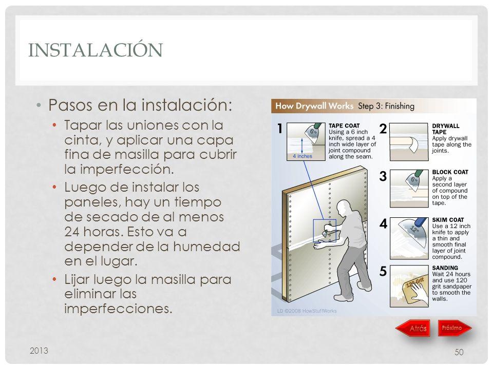 INSTALACIÓN 2013 50 Pasos en la instalación: Tapar las uniones con la cinta, y aplicar una capa fina de masilla para cubrir la imperfección.