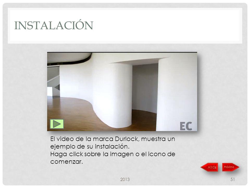 INSTALACIÓN 201351 El video de la marca Durlock, muestra un ejemplo de su instalación.