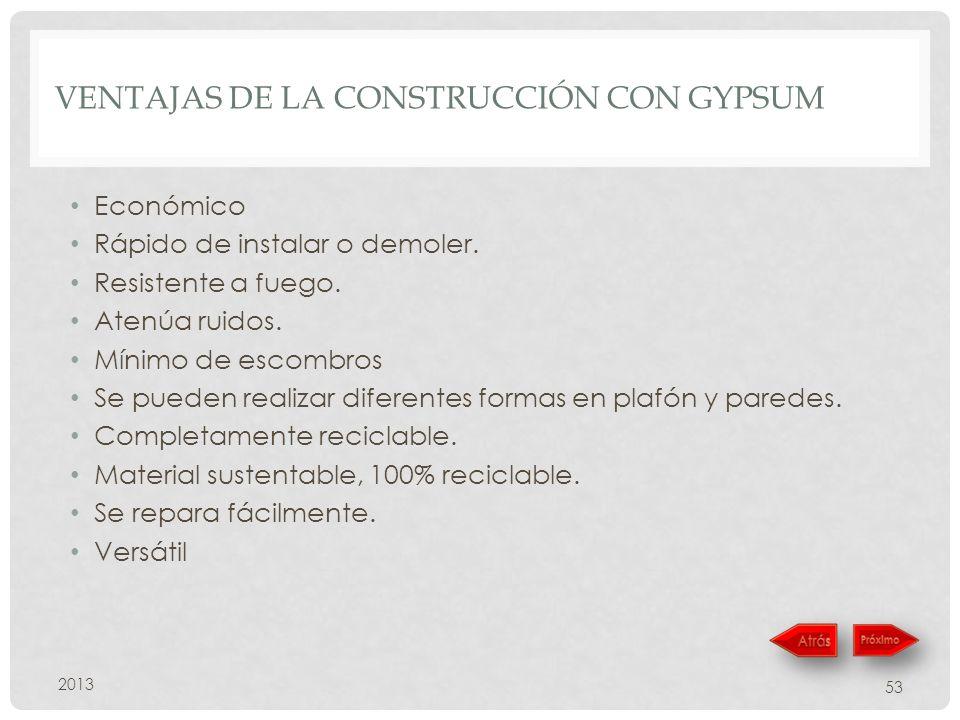 VENTAJAS DE LA CONSTRUCCIÓN CON GYPSUM Económico Rápido de instalar o demoler.