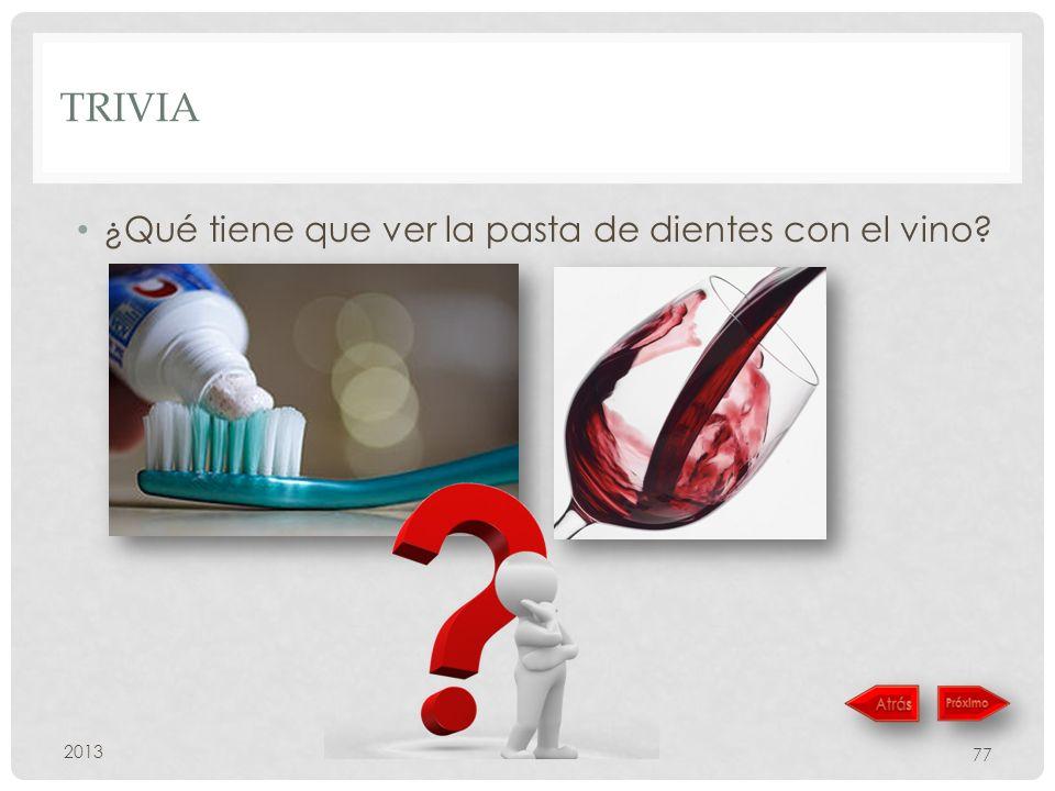 TRIVIA ¿Qué tiene que ver la pasta de dientes con el vino? 2013 77