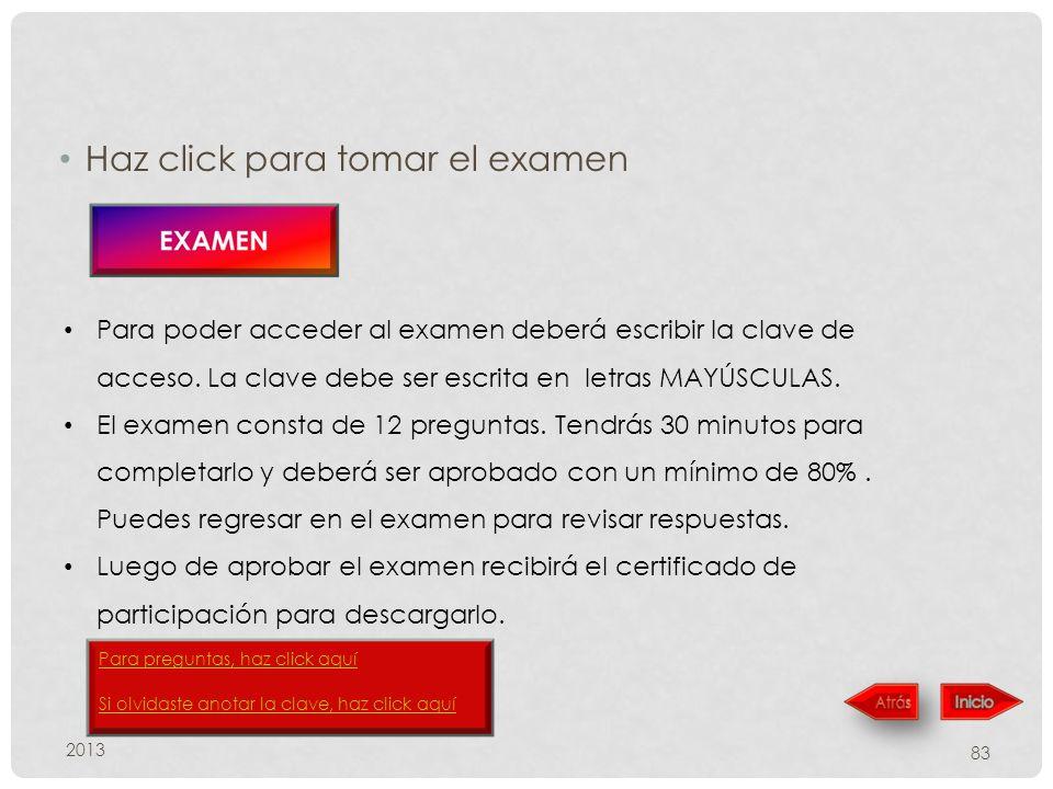 2013 83 Haz click para tomar el examen Para poder acceder al examen deberá escribir la clave de acceso. La clave debe ser escrita en letras MAYÚSCULAS