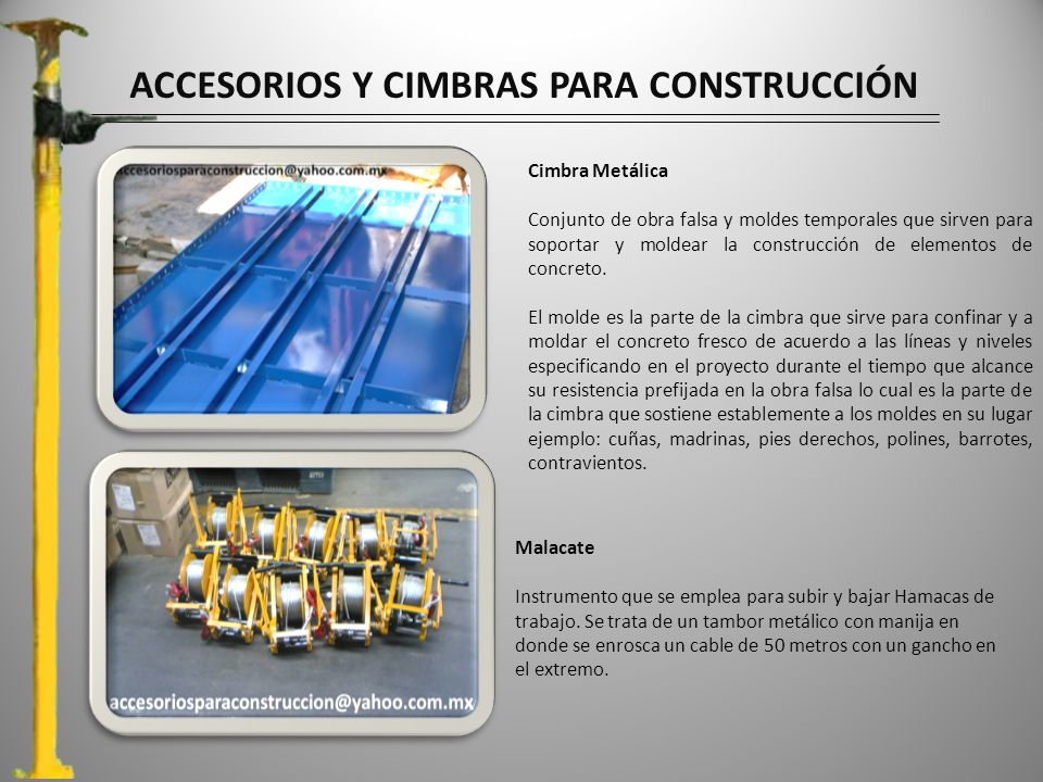 ACCESORIOS Y CIMBRAS PARA CONSTRUCCIÓN Cimbra Metálica Conjunto de obra falsa y moldes temporales que sirven para soportar y moldear la construcción de elementos de concreto.