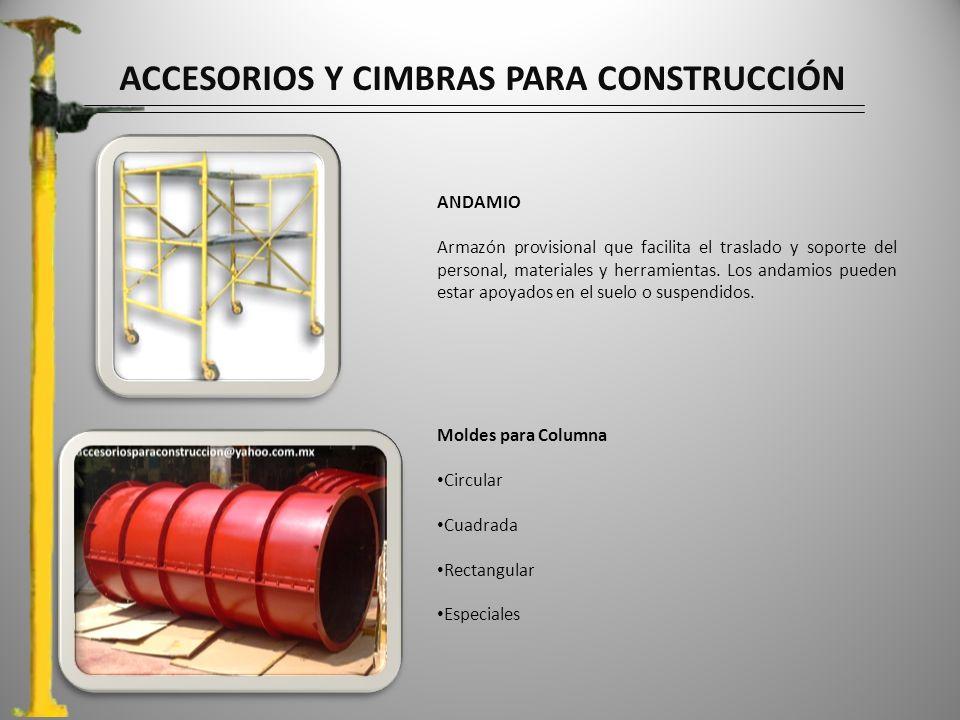 ACCESORIOS Y CIMBRAS PARA CONSTRUCCIÓN ANDAMIO Armazón provisional que facilita el traslado y soporte del personal, materiales y herramientas.