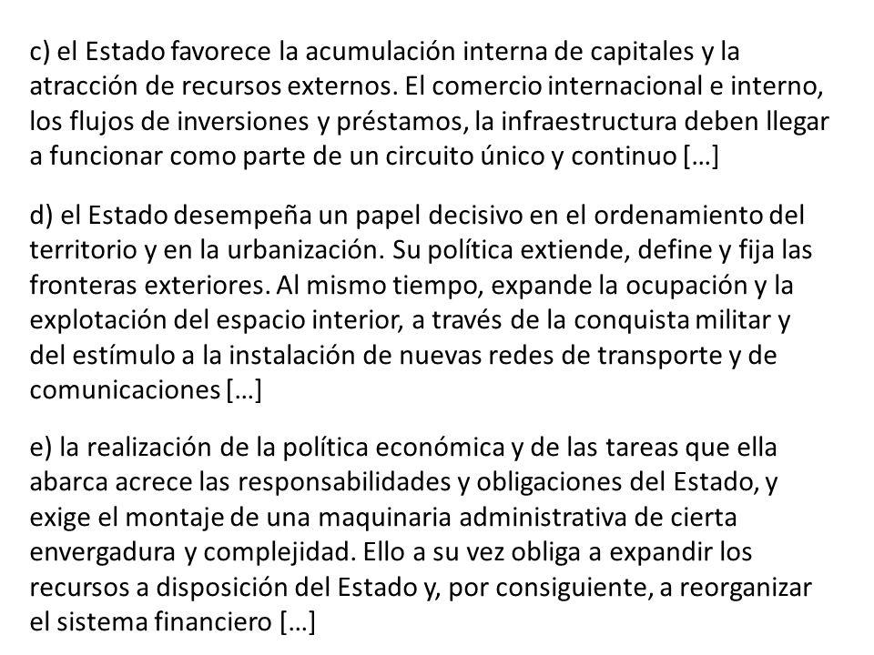 c) el Estado favorece la acumulación interna de capitales y la atracción de recursos externos.