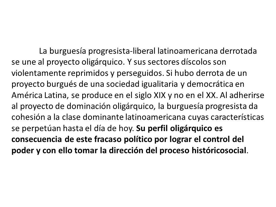 La burguesía progresista-liberal latinoamericana derrotada se une al proyecto oligárquico.