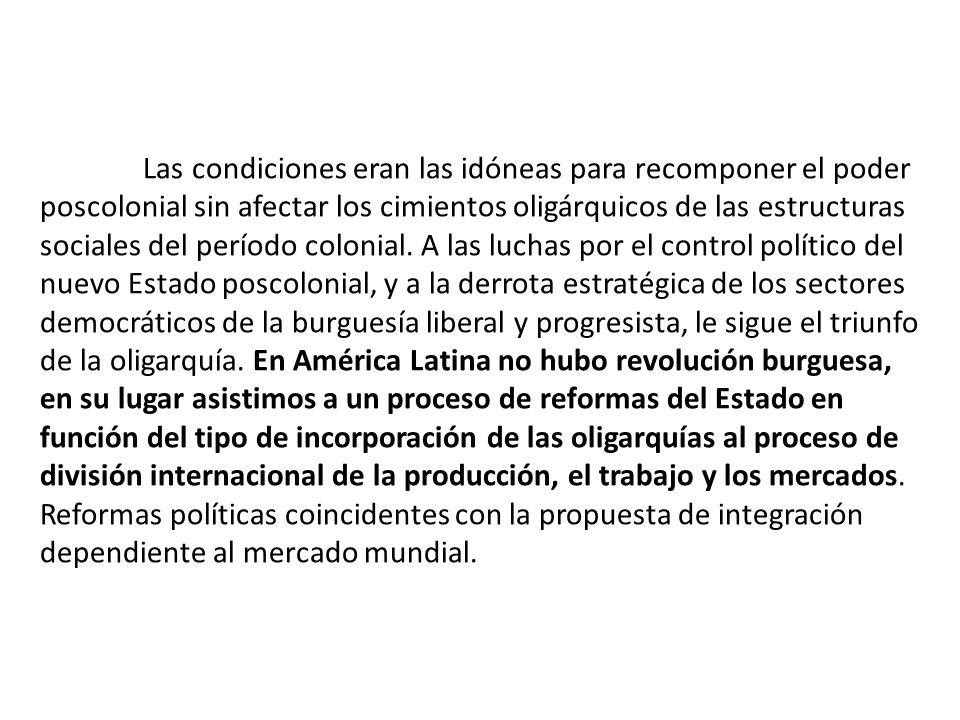 Las condiciones eran las idóneas para recomponer el poder poscolonial sin afectar los cimientos oligárquicos de las estructuras sociales del período colonial.