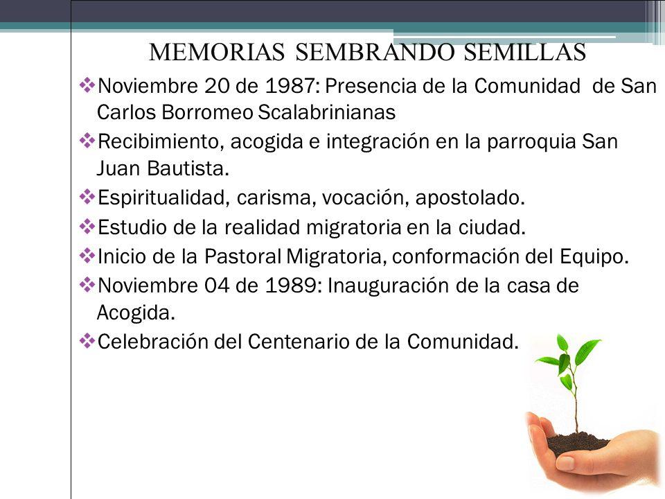 MEMORIAS SEMBRANDO SEMILLAS Noviembre 20 de 1987: Presencia de la Comunidad de San Carlos Borromeo Scalabrinianas Recibimiento, acogida e integración en la parroquia San Juan Bautista.