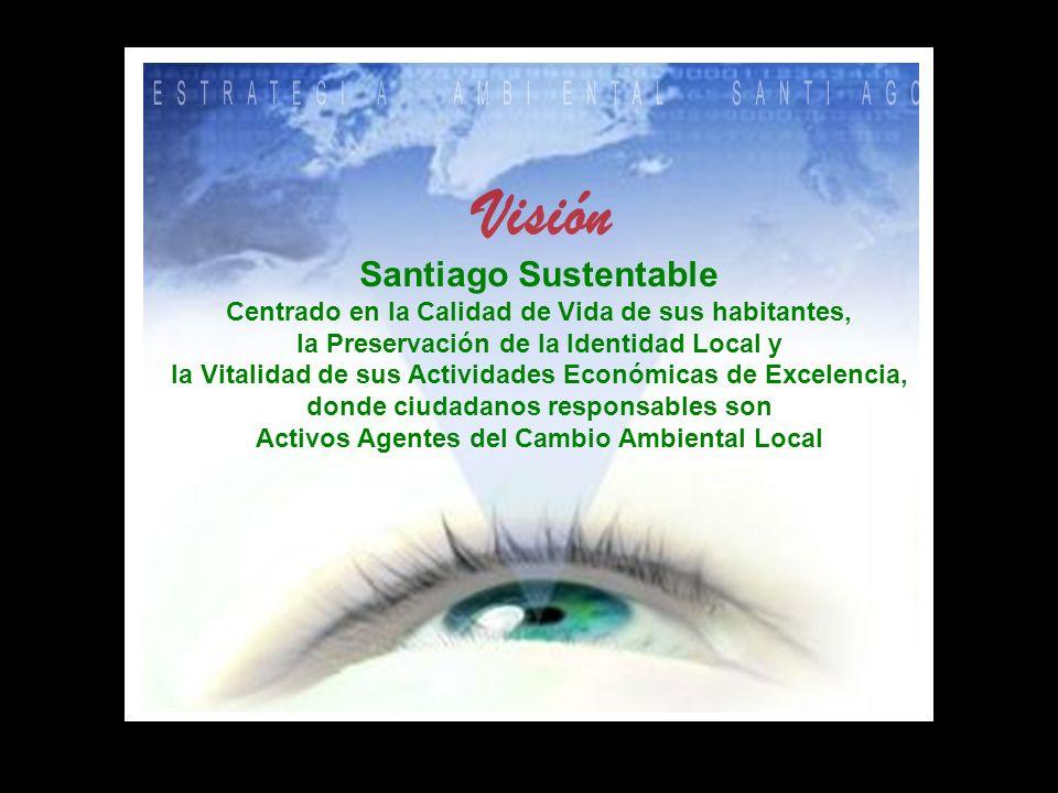 Santiago Sustentable Centrado en la Calidad de Vida de sus habitantes, la Preservación de la Identidad Local y la Vitalidad de sus Actividades Económicas de Excelencia, donde ciudadanos responsables son Activos Agentes del Cambio Ambiental Local