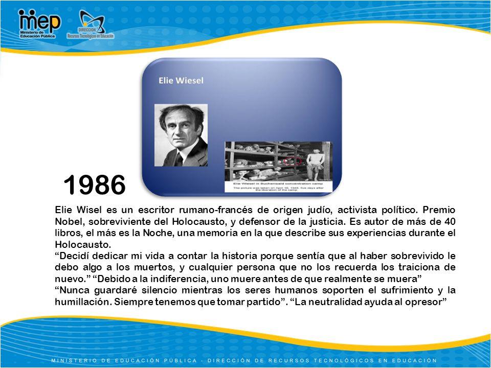 1986 Elie Wisel es un escritor rumano-francés de origen judío, activista político. Premio Nobel, sobreviviente del Holocausto, y defensor de la justic