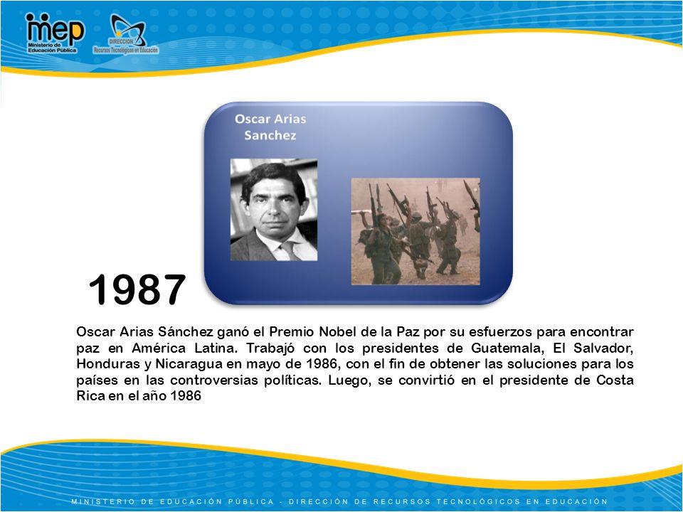 1987 Oscar Arias Sánchez ganó el Premio Nobel de la Paz por su esfuerzos para encontrar paz en América Latina. Trabajó con los presidentes de Guatemal