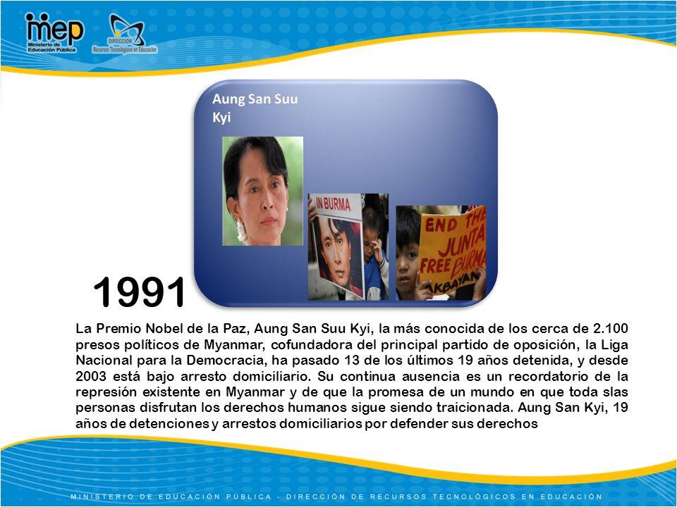 1991 La Premio Nobel de la Paz, Aung San Suu Kyi, la más conocida de los cerca de 2.100 presos políticos de Myanmar, cofundadora del principal partido