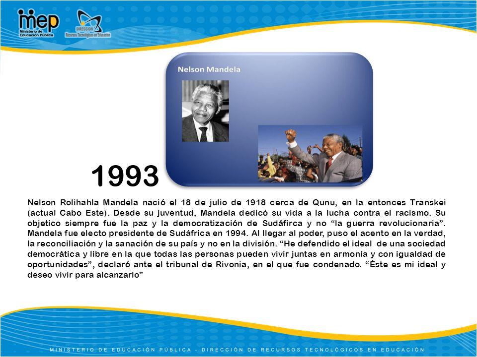 1993 Nelson Rolihahla Mandela nació el 18 de julio de 1918 cerca de Qunu, en la entonces Transkei (actual Cabo Este). Desde su juventud, Mandela dedic