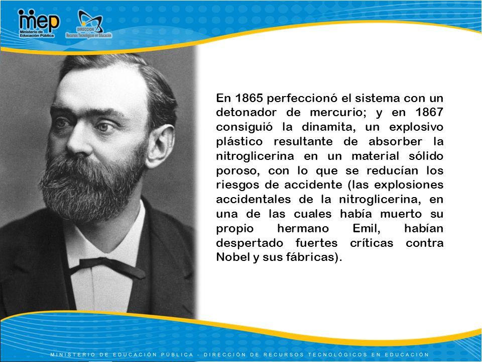 En 1865 perfeccionó el sistema con un detonador de mercurio; y en 1867 consiguió la dinamita, un explosivo plástico resultante de absorber la nitrogli