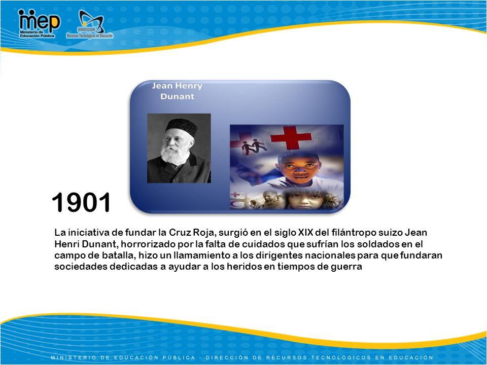 1901 La iniciativa de fundar la Cruz Roja, surgió en el siglo XIX del filántropo suizo Jean Henri Dunant, horrorizado por la falta de cuidados que suf