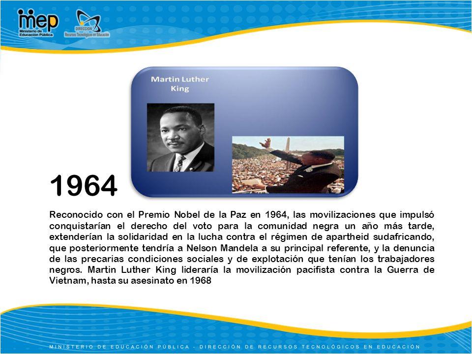1964 Reconocido con el Premio Nobel de la Paz en 1964, las movilizaciones que impulsó conquistarían el derecho del voto para la comunidad negra un año