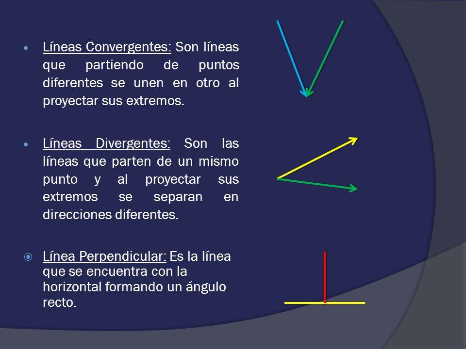 Líneas Convergentes: Son líneas que partiendo de puntos diferentes se unen en otro al proyectar sus extremos. Líneas Divergentes: Son las líneas que p