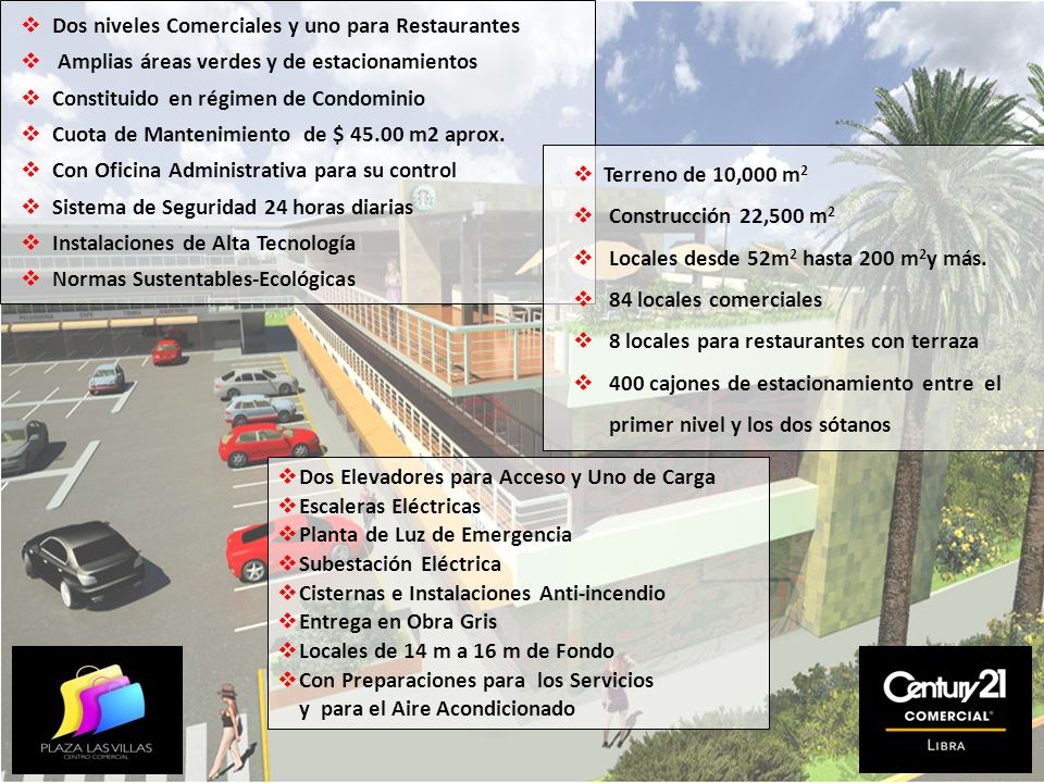 Dos niveles Comerciales y uno para Restaurantes Amplias áreas verdes y de estacionamientos Constituido en régimen de Condominio Cuota de Mantenimiento