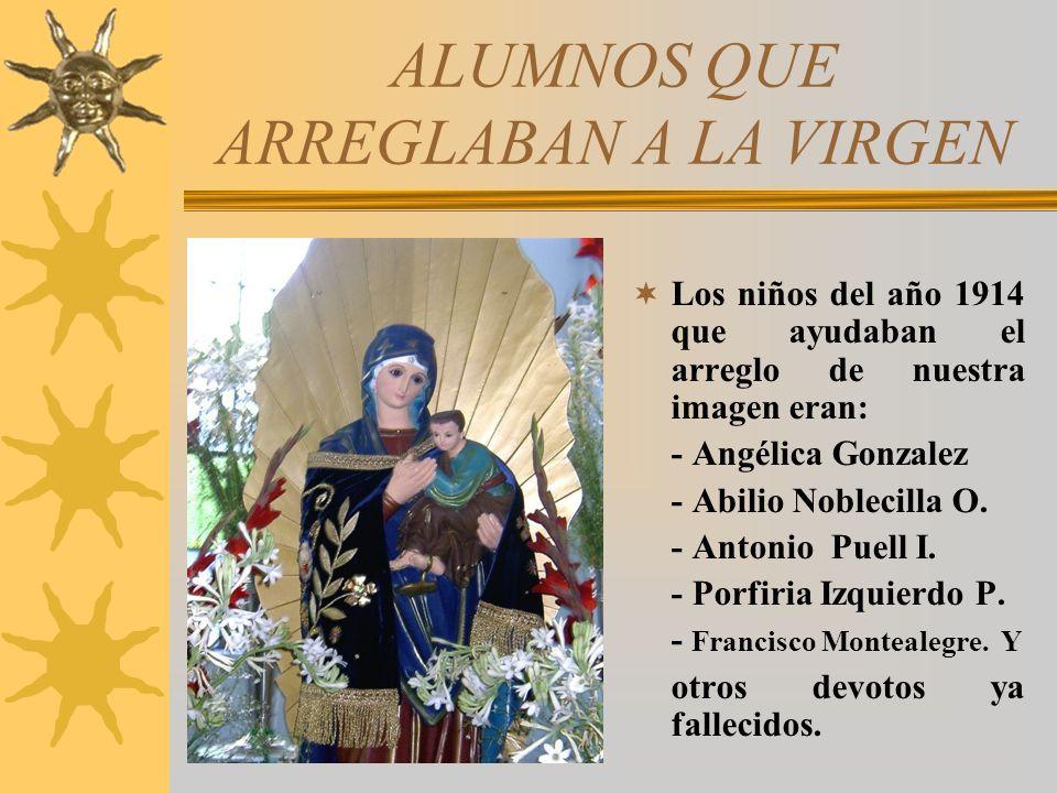 ALUMNOS QUE ARREGLABAN A LA VIRGEN El arreglo a la Virgen lo hacía Doña Agripina Ordinola, junto con sus alumnos, por cuanto en esa fecha era docente