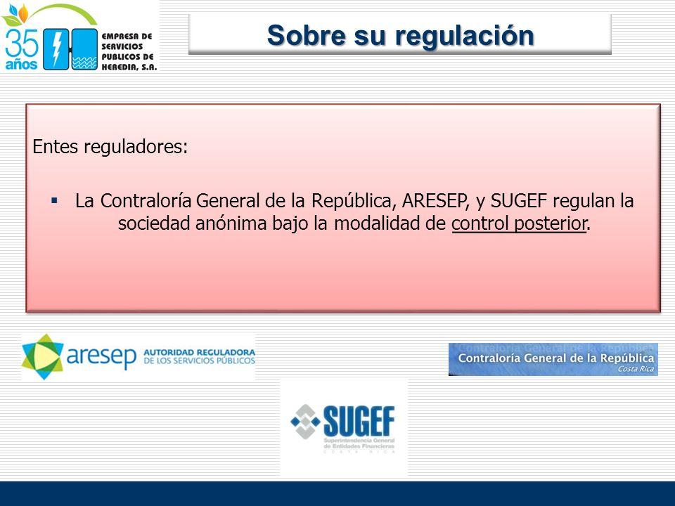 Entes reguladores: La Contraloría General de la República, ARESEP, y SUGEF regulan la sociedad anónima bajo la modalidad de control posterior. Entes r