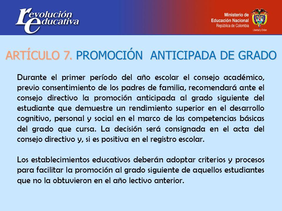 ARTÍCULO 7. PROMOCIÓN ANTICIPADA DE GRADO Durante el primer período del año escolar el consejo académico, previo consentimiento de los padres de famil