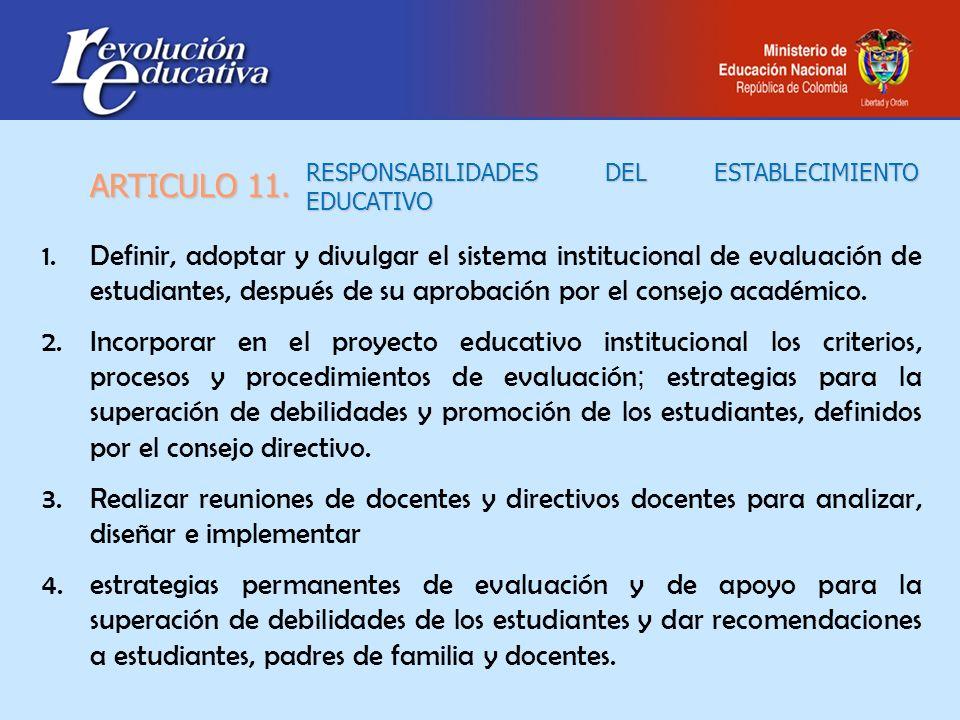 RESPONSABILIDADES DEL ESTABLECIMIENTO EDUCATIVO 1.Definir, adoptar y divulgar el sistema institucional de evaluación de estudiantes, después de su apr