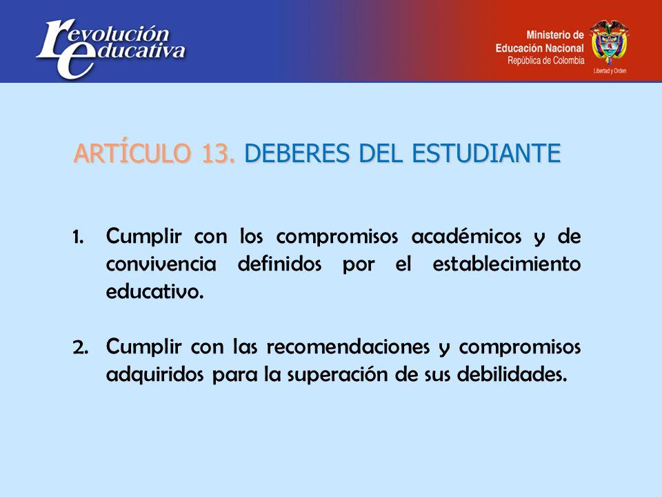 ARTÍCULO 13. DEBERES DEL ESTUDIANTE 1.Cumplir con los compromisos académicos y de convivencia definidos por el establecimiento educativo.Cumplir con l