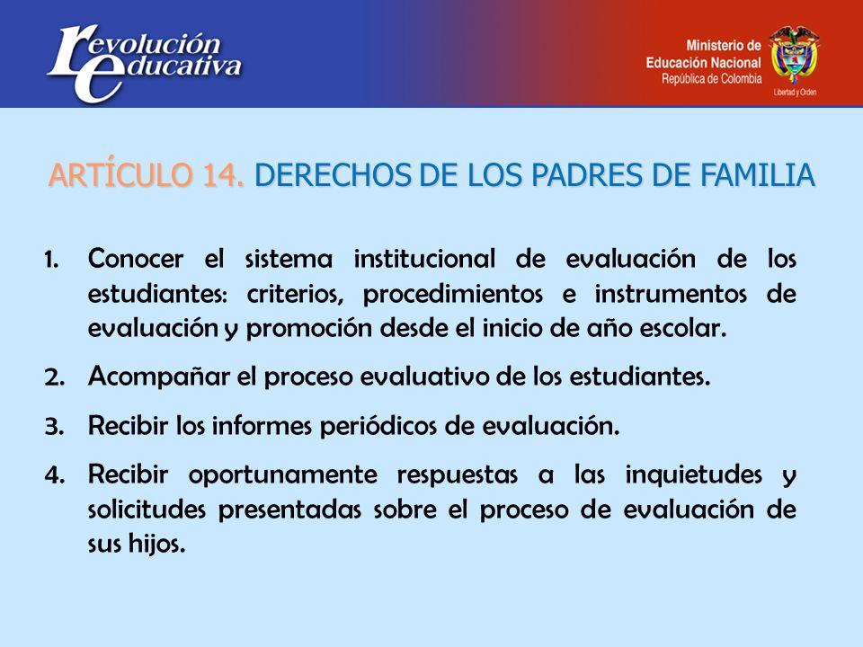 ARTÍCULO 14. DERECHOS DE LOS PADRES DE FAMILIA 1.Conocer el sistema institucional de evaluación de los estudiantes: criterios, procedimientos e instru
