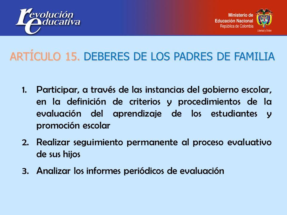 ARTÍCULO 15. DEBERES DE LOS PADRES DE FAMILIA 1.Participar, a través de las instancias del gobierno escolar, en la definición de criterios y procedimi
