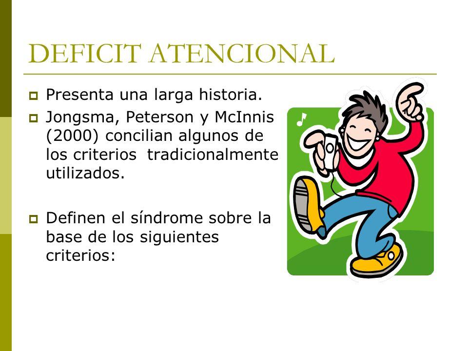 DEFICIT ATENCIONAL Presenta una larga historia. Jongsma, Peterson y McInnis (2000) concilian algunos de los criterios tradicionalmente utilizados. Def