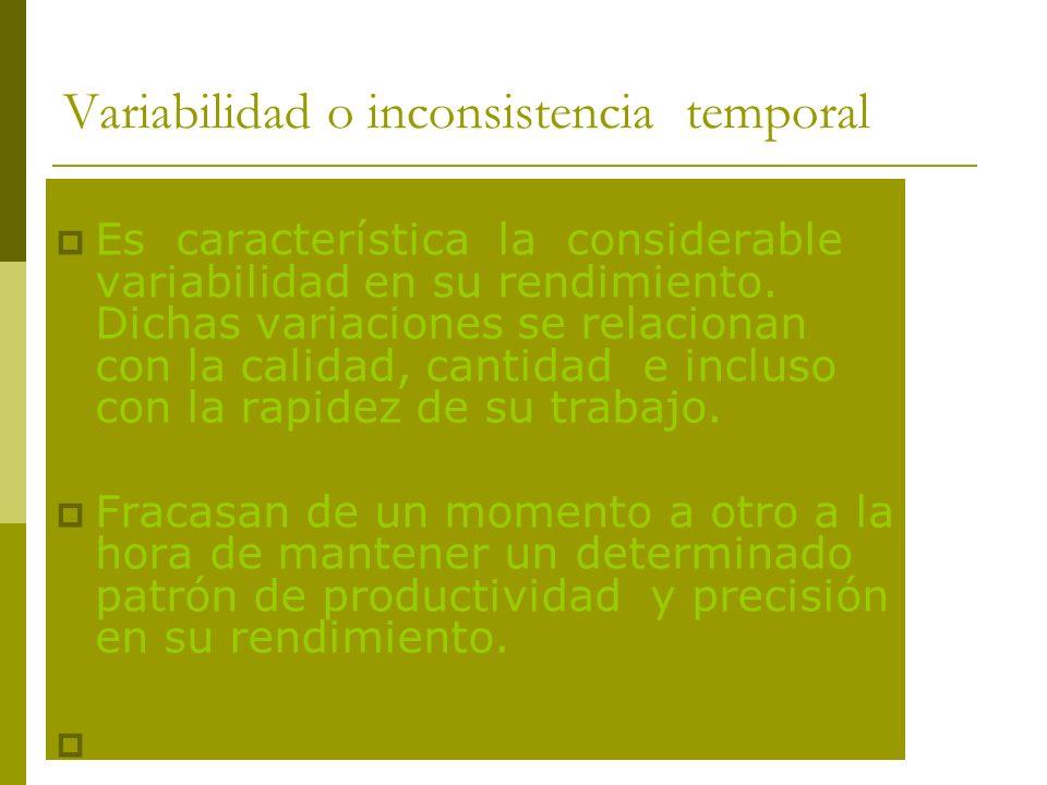 Variabilidad o inconsistencia temporal Es característica la considerable variabilidad en su rendimiento.
